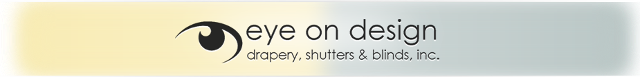 Eye on Design drapery, shutters & blinds, inc.